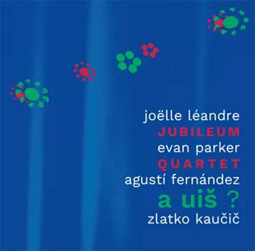 JOËLLE LÉANDRE - Jubileum Quartet (Leandre / Parker / Fermandez / Kaucic) : A UIS ? cover