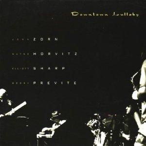 JOHN ZORN - Downtown Lullaby (with Horvitz, Sharp & Previte) cover