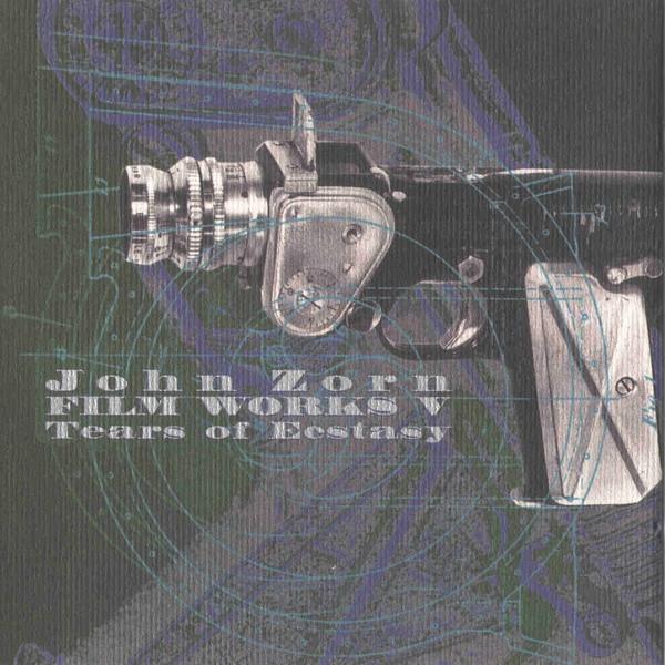 JOHN ZORN - Film Works V: Tears Of Ecstasy cover