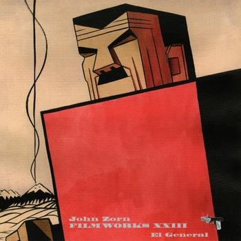 JOHN ZORN - Film Works XXIII : El General cover