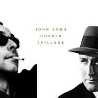 JOHN ZORN - Godard / Spillane cover