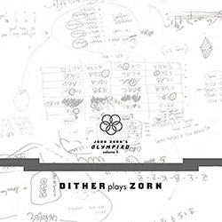 JOHN ZORN - John Zorn's Olympiad Vol. 1: Dither Plays Zorn cover