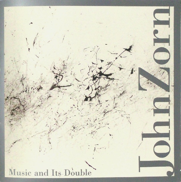 JOHN ZORN - Music And Its Double cover