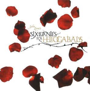 JOHN ZORN - Six Litanies for Heliogabalus (with Moonchild Trio) cover