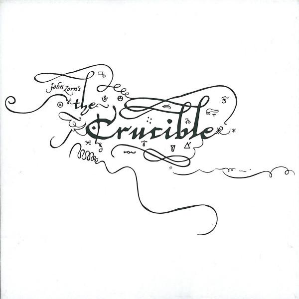 JOHN ZORN - The Crucible cover