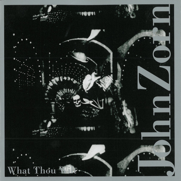 JOHN ZORN - What Thou Wilt cover