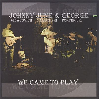 JOHNNY VIDACOVICH - Johnny Vidacovich, June Yamagishi & George Porter Jr. : We Came To Play cover