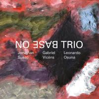 JONATHAN SUAZO - Jonathan Suazo / Gabriel Vicens / Leonardo Osuna : No Base Trio cover