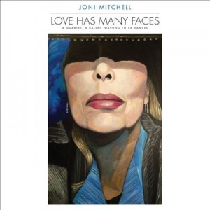 JONI MITCHELL - Love Has Many Faces: A Quartet, a Ballet, Waiting to Be Danced cover