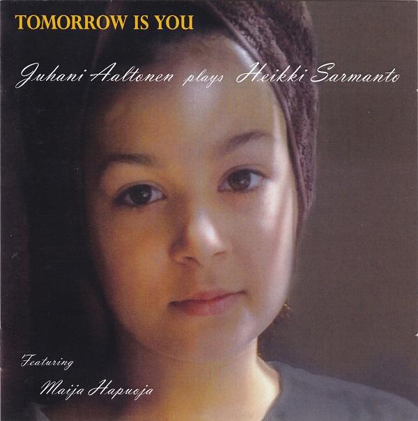 JUHANI AALTONEN - Juhani Aaltonen Plays Heikki Sarmanto : Tomorrow Is You cover