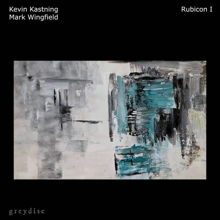 KEVIN KASTNING - Kevin Kastning & Mark Wingfield : Rubicon I cover