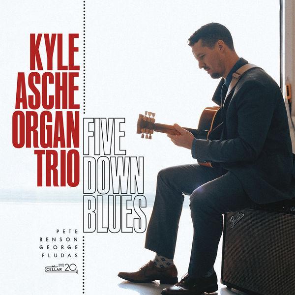 KYLE ASCHE - The Kyle Asche Organ Trio : Five Down Blues cover