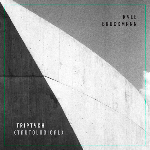 KYLE BRUCKMANN - Triptych (Tautological) cover