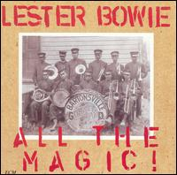 LESTER BOWIE - All The Magic! cover