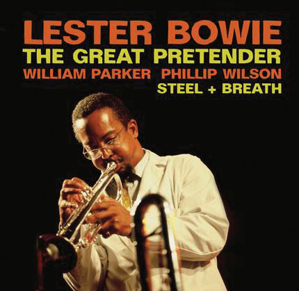 LESTER BOWIE - The Great Pretender / Steel + Breath cover