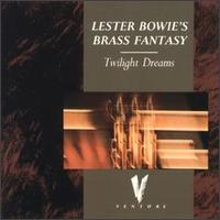 LESTER BOWIE - Lester Bowie's Brass Fantasy : Twilight Dreams cover