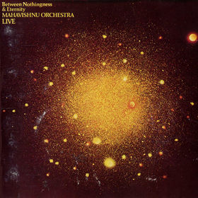 MAHAVISHNU ORCHESTRA - Between Nothingness & Eternity cover