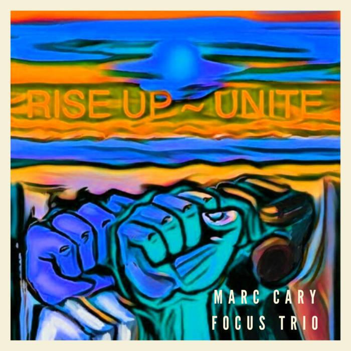 MARC CARY - Focus Trio : Rise Up - Unite! cover
