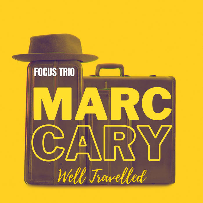 MARC CARY - Focus Trio : Well Travelled cover
