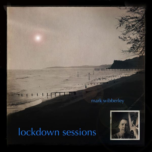 MARK WIBBERLEY - Lockdown Sessions cover