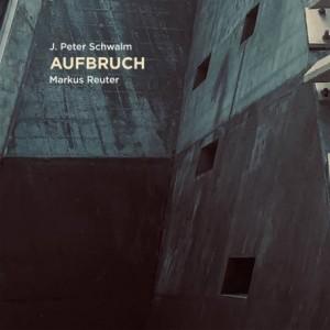 MARKUS REUTER - J. Peter Schwalm & Markus Reuter : Aufbruch cover