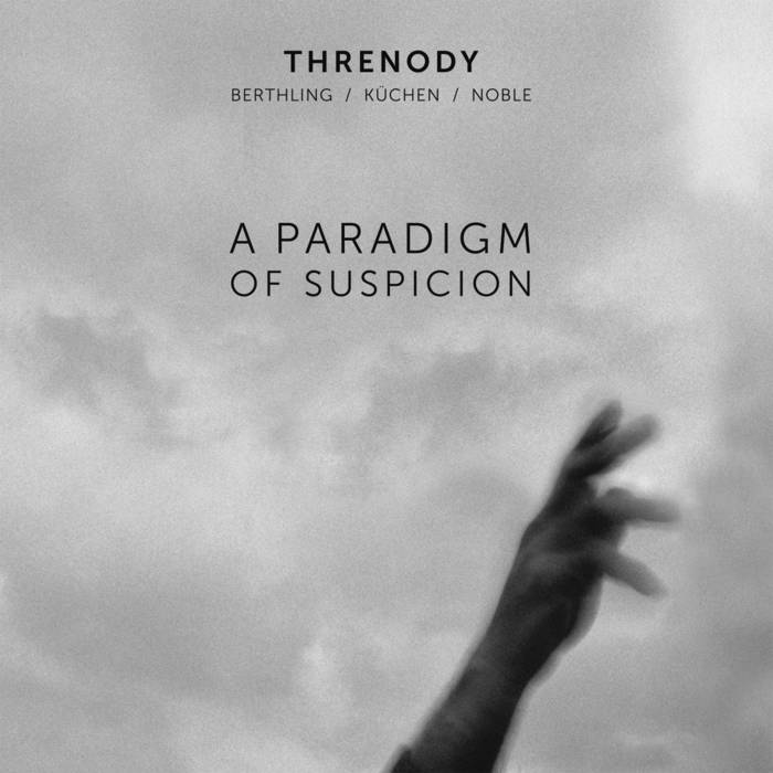MARTIN KÜCHEN - Threnody(Küchen / Berthling / Noble) : A Paradigm Of Suspicion cover