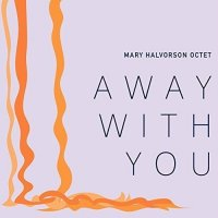 MARY HALVORSON - Mary Halvorson Octet : Away With You cover