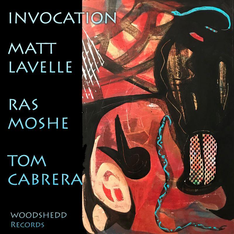MATT LAVELLE - Matt Lavelle / Ras Moshe / Tom Cabrera : Invocation cover