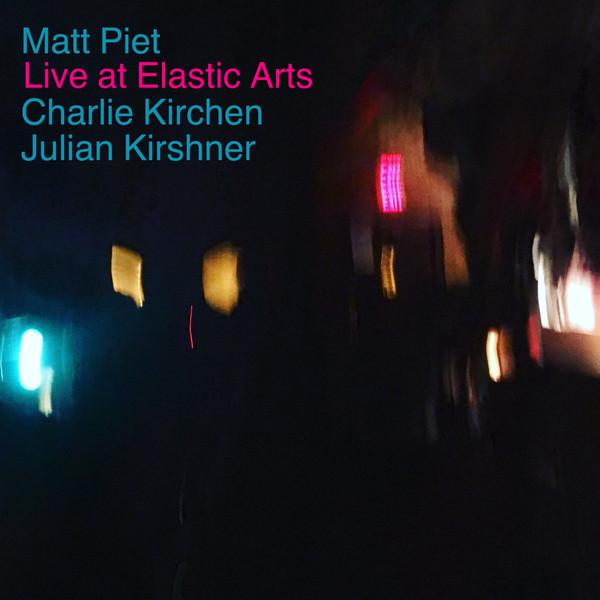 MATT PIET - Matt Piet, Charlie Kirchen, Julian Kirshner : Live at Elastic Arts cover