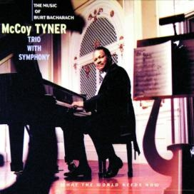 MCCOY TYNER - What the World Needs Now: The Music of Burt Bacharach cover