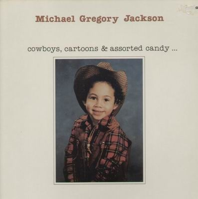 MICHAEL GREGORY JACKSON - Cowboys, Cartoons & Assorted Candy... cover