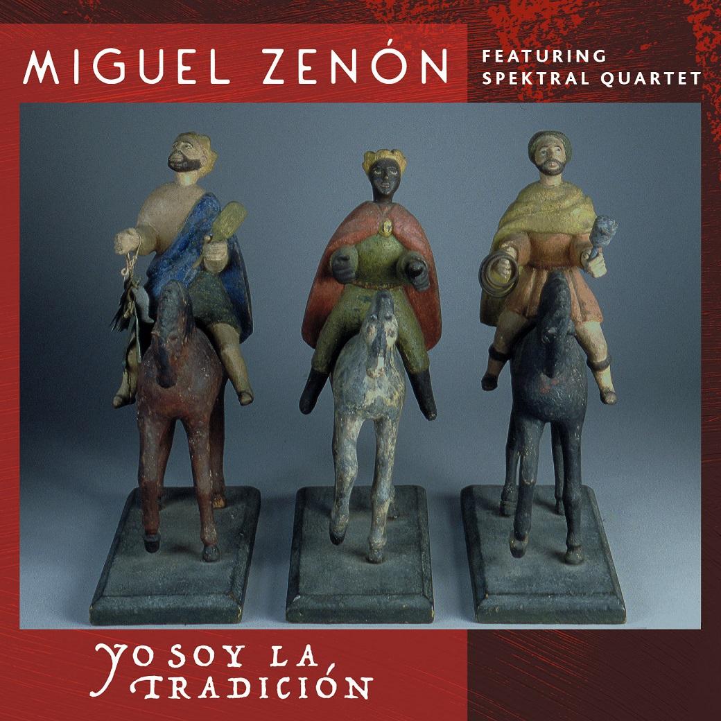 """MIGUEL ZENÃ""""N - Yo Soy la Tradición (with Spektral Quartet) cover"""