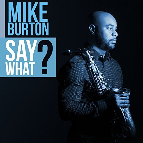 MIKE BURTON - Say What? cover
