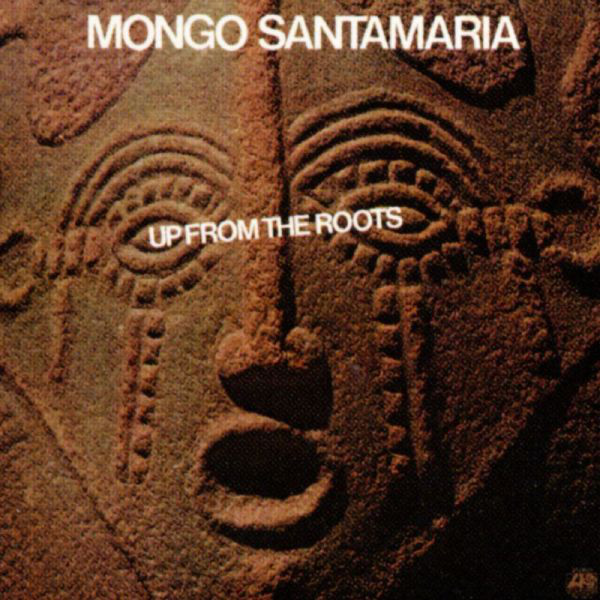 MONGO SANTAMARIA - Up From The Roots cover