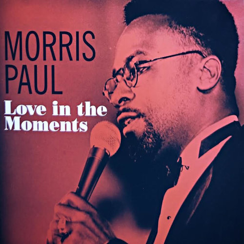 MORRIS PAUL (MORRIS PAUL KENNEDY) - Love in the Moments cover