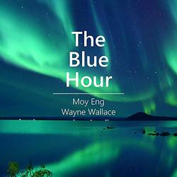 MOY ENG - Moy Eng, Wayne Wallace : The Blue Hour cover