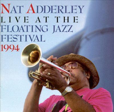 NAT ADDERLEY - Nat Adderley Live At The 1994 Floating Jazz Festival cover
