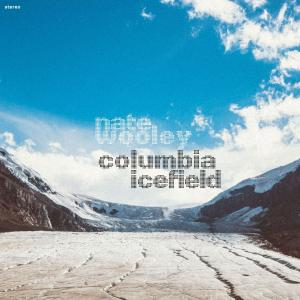 NATE WOOLEY - Columbia Icefield cover