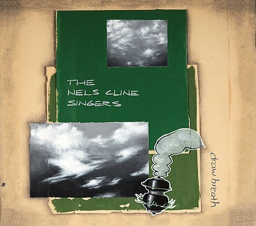 NELS CLINE - The Nels Cline Singers : Draw Breath cover