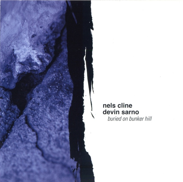 NELS CLINE - Nels Cline & Devin Sarno : Buried On Bunker Hill cover