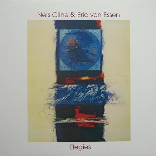 NELS CLINE - Nels Cline & Eric Von Essen : Elegies cover