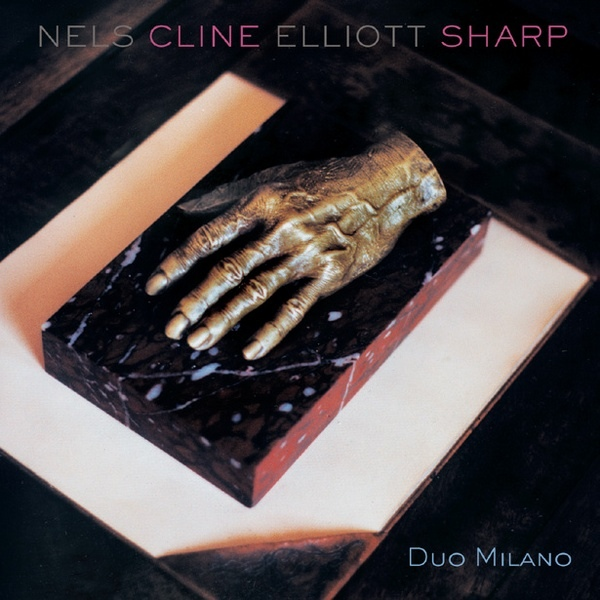 NELS CLINE - Nels Cline / Elliott Sharp : Duo Milano cover