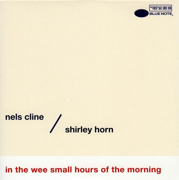 NELS CLINE - Nels Cline / Shirley Horn : In The Wee Small Hours Of The Morning cover