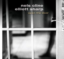 NELS CLINE - Nels Cline / Elliott Sharp : Open The Door cover