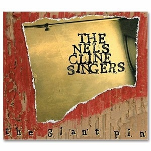NELS CLINE - The Nels Cline Singers : The Giant Pin cover