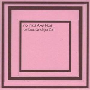 NOBUYOSHI INO - Ino, Imai, Axel & Nori : Rostbeständige Zeit cover