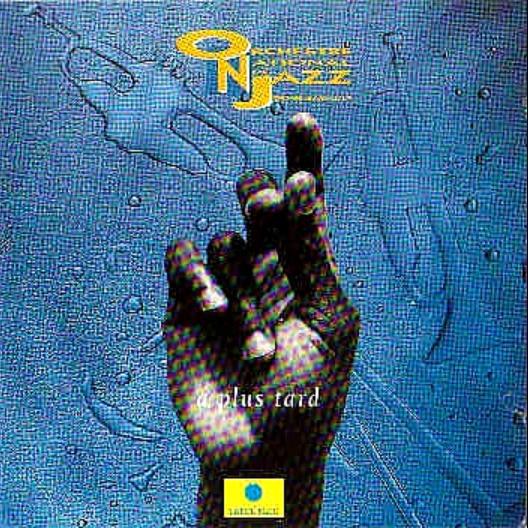 ORCHESTRE NATIONAL DE JAZZ - A Plus Tard cover