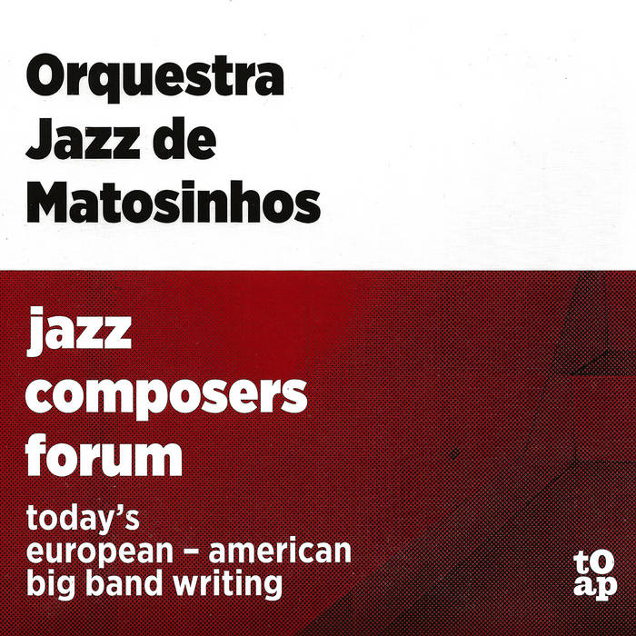 ORQUESTRA JAZZ DE MATOSINHOS - Jazz Composers Forum cover