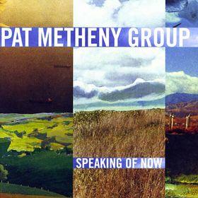 PAT METHENY - Pat Metheny Group : Speaking Of Now cover