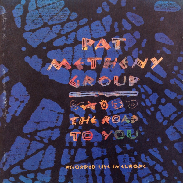 PAT METHENY - Pat Metheny Group : The Road To You (Recorded Live In Europe) cover
